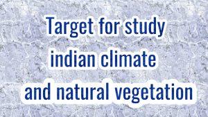 भारत:जलवायु एवं प्राकृतिक वनस्पति India: Climate and Natural Vegetation